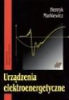 Urządzenia elektroenergetyczne - Henryk Markiewicz