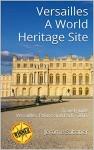 Versailles A World Heritage Site: Travel Guide Versailles, Palace and Park - 2016 - Jérôme Sabatier