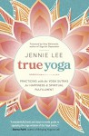 True Yoga: Practicing With the Yoga Sutras for Happiness & Spiritual Fulfillment - Jennie Lee