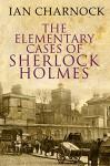 The Elementary Cases of Sherlock Holmes - Ian Charnock