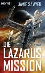 Die Lazarus-Mission: Roman - Jamie Sawyer, Julian Haefs
