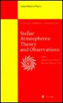 Stellar Atmospheres: Theory and Observations: Lectures Held at the Astrophysics School IX, Organized by the European Astrophysics Doctoral Network (Ea - Jean P. De Greve, J.P. De Greve, Jürgen Ehlers, K. Hepp, H.A. Weidenmuller, H. Araki, U. Frisch, W. Beiglbock, R. Blomme, J. Wess, J. Zittartz, R.L. Jaffe, R. Kippenhahn, Herman Hensberge, R. Beig, H. Hensberge, Jean P. De Greve