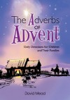 Adverbs of Advent - Daily Devotions For Children And Their Families - David Mead