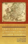Three Centuries of Treaties of Peace and Their Teaching - Walter George Frank Phillimore