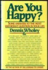 Are You Happy?: Some Answers to the Most Important Question in Your Life - Dennis Wholey
