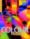 The Complete Book Of Colour Healing - Lilian Verner-Bonds