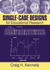 Single-Case Designs for Educational Research - Craig Kennedy