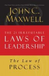 The Law of Process: Lesson 3 from the 21 Irrefutable Laws of Leadership - John Maxwell