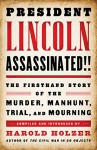 President Lincoln Assassinated!!: the Firsthand Story of the Murder, Manhunt, Tr: (A Special Publication of The Library of America) - Harold Holzer