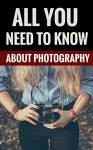 All You Need To Know About Photography - Facts & Tips For Photographers - Mark Rogers