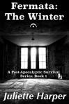 Fermata: The Winter: A Post-Apocalyptic Survival Series (The Fermata Series: Four Post-Apocalyptic Novellas Book 1) - Juliette Harper