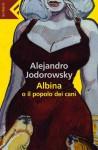 Albina e il popolo dei cani - Alejandro Jodorowsky
