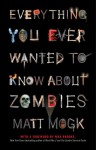 Everything You Ever Wanted to Know About Zombies - Matt Mogk, Max Brooks