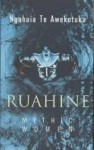 Ruahine: Mythic Women - Ngahuia Te Awekotuku