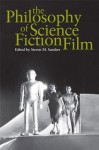The Philosophy of Science Fiction Film (The Philosophy of Popular Culture) - Steven Sanders