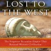 Lost to the West: The Forgotten Byzantine Empire That Rescued Western Civilization - Lars Brownworth, Lars Brownworth, Random House Audio