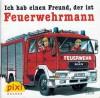 Ich hab einen Freund, der ist Feuerwehrmann (Pixi #1210) - Ralf Butschkow