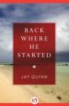 Back Where He Started - Jay Quinn