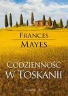 Codzienność w Toskanii - Frances Mayes, Agnieszka Barbara Ciepłowska