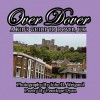 Over Dover---A Kid's Guide to Dover, UK - Penelope Dyan, John D. Weigand
