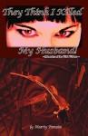 They Think I Killed My Husband!: ~Memoirs Of The Wild Widow - Marty Penate, Martha Nelson, Michael Murphy