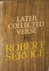 Later Collected Verse - Robert W. Service