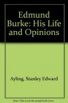 Edmund Burke: His Life and Opinions - Stanley Ayling