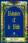 Babylone Et La Bible: Entretiens Avec Helene Monsacre - Jean Bottéro