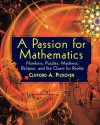 A Passion for Mathematics: Numbers, Puzzles, Madness, Religion, and the Quest for Reality - Clifford A. Pickover