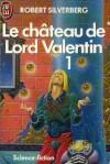 Le château de Lord Valentin 1 - Robert Silverberg