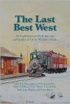 The Last Best West: An Exploration of Myth, Identity, and Quality of Life in Western Canada - Anne Gagnon, James Hoffman, Henry Hubert, Ginny Ratsoy, W.F. Garrett-Petts, Terry Kading, Kelly-Anne Maddox