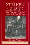 Stephen Girard: America's First Tycoon - George Wilson