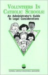 Volunteers in Catholic Schools: An Administrator's Guide to Legal Considerations - Mary Angela Shaughnessy, John Shaughnessy, Maureen Coughlin
