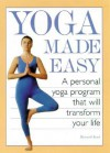 Yoga Made Easy: A Personal Yoga Program that Will Transform Your Life - Howard Kent