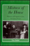 Mistress of the House: Women of Property in the Victorian Novel - Tim Dolin