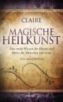 Magische Heilkunst: Das uralte Wissen der Hexen und Heiler für Menschen von heute. Ein Handbuch (German Edition) - Claire