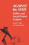 Against the State: Politics and Social Protest in Japan - David E. Apter