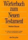 Woerterbuch zu den Schriften des Neuen Testaments und der uebrigen urchristlichen Literatur - Walter Bauer
