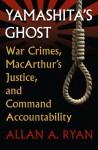 By Allan A. Ryan Yamashita's Ghost: War Crimes, MacArthur's Justice, and Command Accountability (Modern War Studies) [Paperback] - Allan A. Ryan