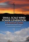 Small-Scale Wind Power Generation: A Practical Guide - Jamie Bull, Gavin D.J. Harper, Tariq Muneer