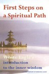 First Steps on a Spiritual Path: White Eagle's Introduction to the Inner Wisdom - White Eagle