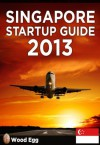Singapore Startup Guide 2013: New Insider Insights for Entrepreneurs to Start a Business in Singapore - Derek Sivers