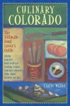 Culinary Colorado: The Ultimate Food Lover's Guide - Claire Walter, Walter