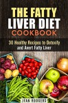 The Fatty Liver Diet Cookbook: 30 Healthy Recipes to Detoxify and Avert Fatty Liver (Weight Loss & Detox) - Jean Rodgers