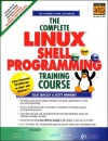 The Complete Linux Shell Programming Training Course (Cd Rom Boxed Set) - Ellie Quigley, Scott Hawkins