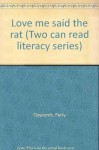 Love me said the rat (Two can read literacy series) - Patty Claycomb