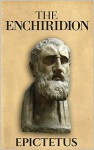 The Enchiridion (Illustrated) (Stoics In Their Own Words Book 3) - Epictetus