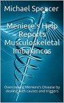 Meniere's Help Reports - Musculoskeletal Imbalances: Overcoming Meniere's Disease by dealing with causes and triggers (The Meniere's Help Reports Book 6) - Michael Spencer