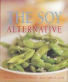 The Soy Alternative: Recipes You Never Thought Could Taste So Good - Whitecap Books