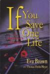If You Save One Life: A Survivor's Memoir - Eva Brown